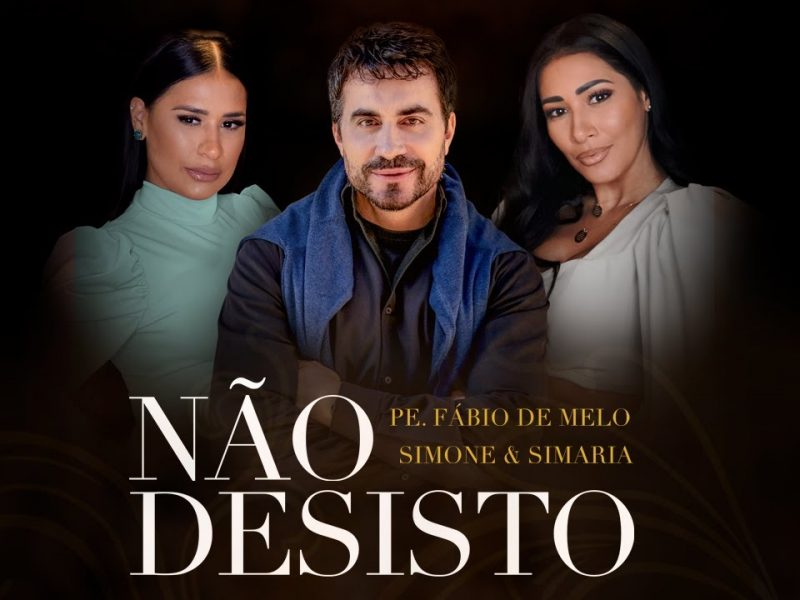 Não Desisto – Padre. Fábio de Melo e Simone & Simaria