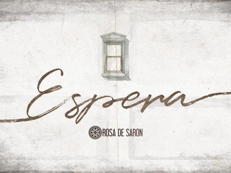 Rosa de Saron – Espera